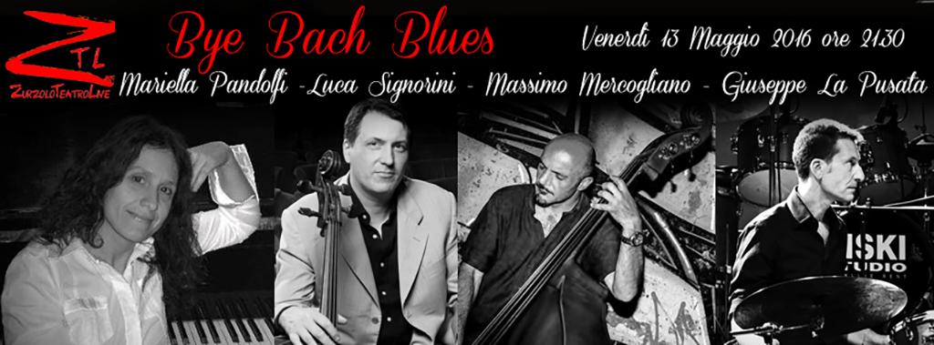 13/05/2016 – Bye Bach Blues – di Mariella Pandolfi